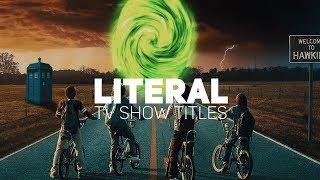 LITERAL TV SHOW TITLES