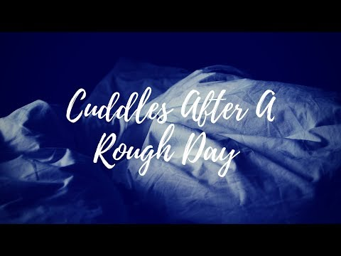Girlfriend Roleplay 🍯 Cuddles After A Rough Day 🍯 Cuddles 🍯 Snuggle 🍯  Closeness