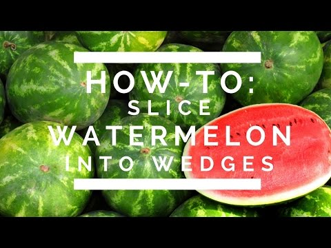 How-To: Slice Watermelon into Wedges
