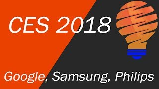 CES 2018 Smart Home Products - Google Assistant, Samsung SmartThings, and Philips Hue