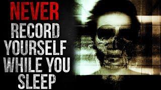 """""""NEVER Record Yourself While You Sleep"""" Creepypasta"""