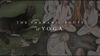 The Shamanic Roots of Yoga