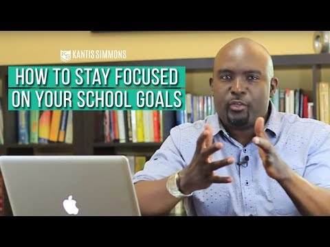 How To Stay Focused on School Goals