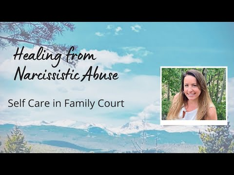 Narcissistic Abuse Self Care in Family Court
