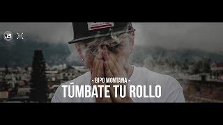 Bipo Montana // Tùmbate Tu Rollo