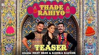 Thade Rahiyo | Official Teaser | Meet Bros ft. Kanika Kapoor | Latest Hindi Song 2018 | MB Music