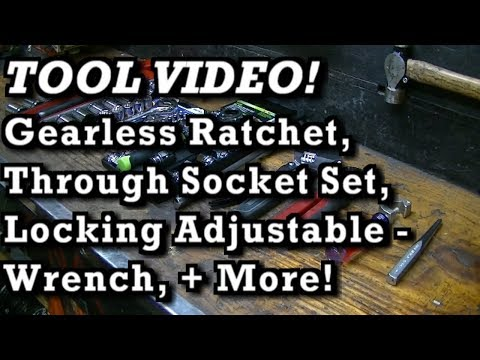 TOOL VIDEO : Gearless Ratchets, Through socket set, Locking Adjustable Wrench, + more!