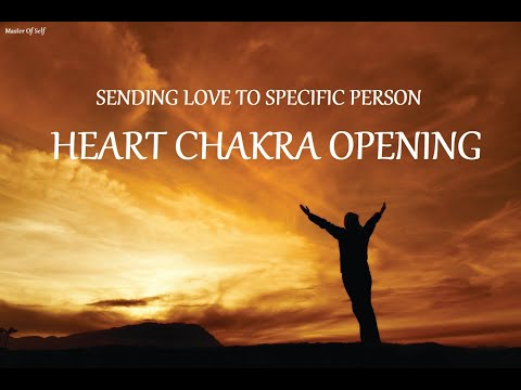 SENDING LOVE TO SPECIFIC PERSON - Heart Chakra Opening (Guided Meditation)