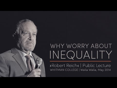 Robert B. Reich »WHY WORRY ABOUT INEQUALITY« | Public Lecture 2014-4-30