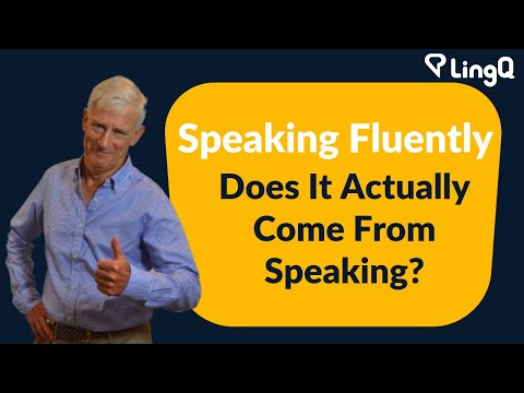 Speaking Fluently - Does It Actually Come From Speaking?