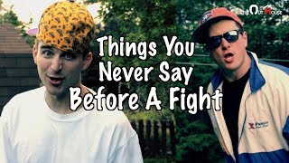 Things You Never Say Before A Fight