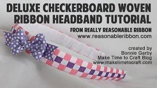 Deluxe Checkerboard Woven Ribbon Headband Tutorial with Really Reasonable Ribbon