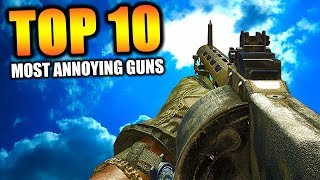 """Top 10 """"MOST ANNOYING GUNS"""" in COD HISTORY"""