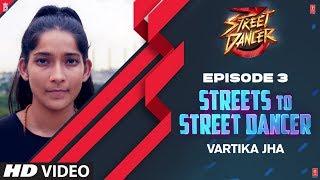 Streets To Street Dancer: Vartika Jha | Episode 3 | Varun Dhawan, Shraddha Kapoor, Remo D