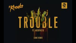 The Knocks - TROUBLE ft. Absofacto (LIONE Remix) [Official Audio]