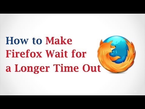 How to Make Mozilla Firefox Wait Longer for a TimeOut