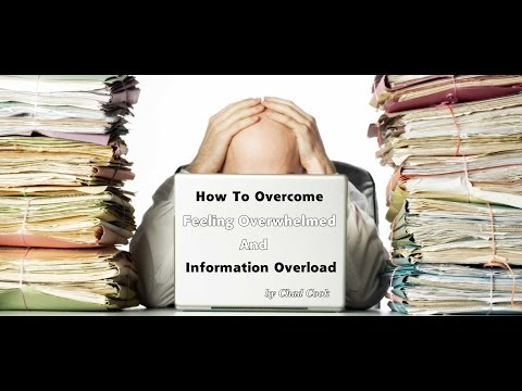 How To Overcome Feeling Overwhelmed or Information Overload