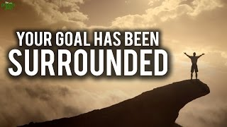 Your Goal Has Been Surrounded