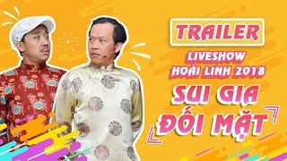 Trailer Liveshow Hoài Linh 2018 SUI GIA ĐỐI MẶT- Hoài Linh ft Má Ngọc Giàu, Trấn Thành, Cát Phượng