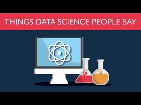 Things data science people say [Data Science 101]