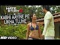Hate Story 2 Kabhi Aayine Pe Video Song Jay Bhanushali Surve
