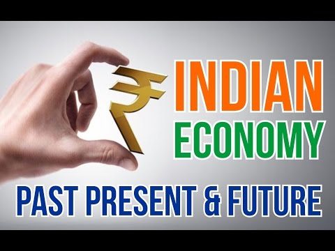 INDIAN ECONOMY : PAST, PRESENT AND FUTURE