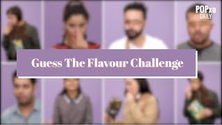 Guess The Flavour Challenge - POPxo