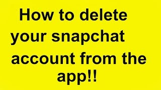 Easy How To Delete Your Snapchat Account From Th