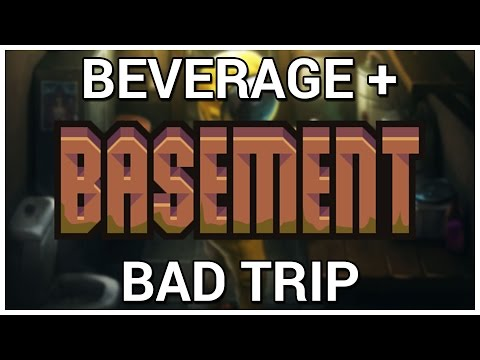 Bad Trip = Beverage + Basement [Early Access]