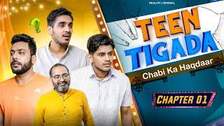 Teen Tigada - Chaabi Ka Haqdaar Chapter 01 | RealHit