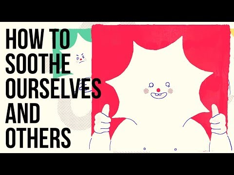 How to Soothe Ourselves and Others