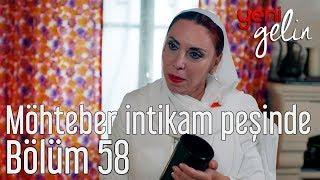 Download Yeni Gelin 58. Bölüm - Möhteber İntikam Peşinde Video