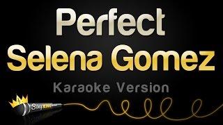 Selena Gomez - Perfect (Karaoke Version)