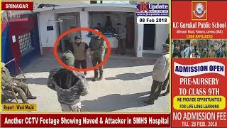 Another CCTV Footage Showing Naved & Attacker in SMHS Hospital