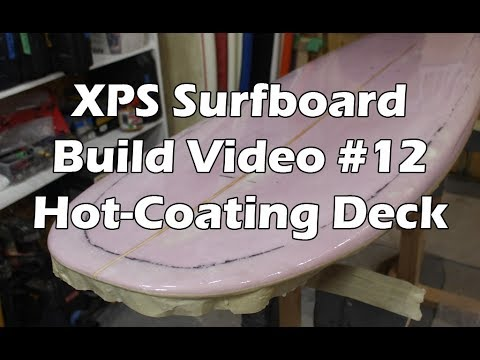 How to Make an XPS Foam Surfboard #12 - Hot Coating the Deck