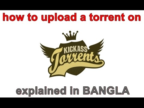 How to upload a torrent on kickass torrent/kat (in BANGLA)