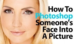 How To Photoshop Someone S Face Into A Picture