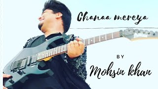 Channa mereya by mohsin khan