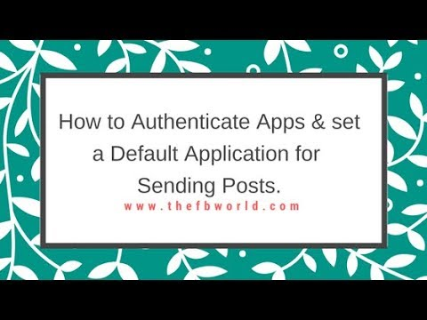 How to Authenticate Apps & set a Default Application for Sending Posts   The FB World