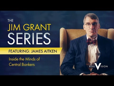 Inside the Minds of Central Bankers | The Jim Grant Series with James Aitken | Real Vision