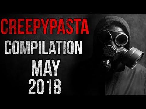 CREEPYPASTA COMPILATION - MAY 2018