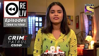 Weekly ReLIV - Crime Patrol Dastak - 17th June To 21st June 2019 - Episodes 1064 To 1068