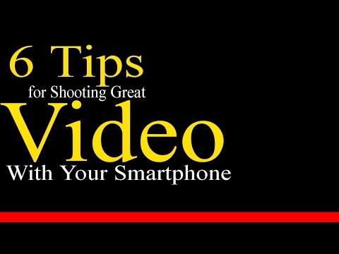 Mobile Phone Video Recording Tips - 6 Tips for Shooting Great Video with your Smartphone