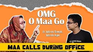 OMG - O Maa Go - Maa Calls During Office