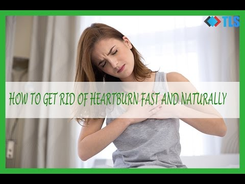 How to Get Rid of Heartburn Fast and Naturally
