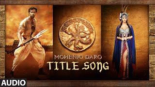 MOHENJO MOHENJO Full Song | Mohenjo Daro | Hrithik Roshan, Pooja Hegde | A R Rahman