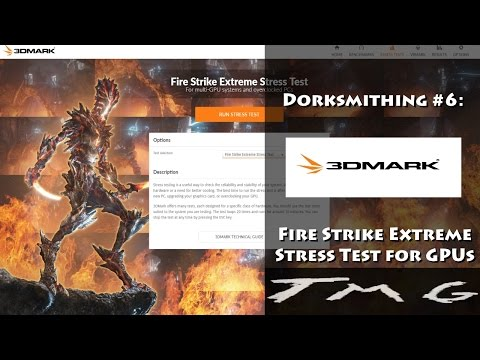 Dorksmithing #0007: 3DMark Fire Strike Extreme Stress Test for GPUs