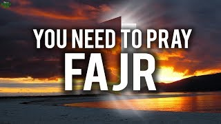 THIS IS WHY YOU NEED TO PRAY FAJR
