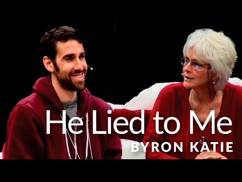 He Lied To Me—Is It True? The Work of Byron Katie ®