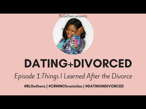 DATING+DIVORCED |Ep.1: Things I Learned After the Divorce x RLGETHERS